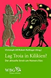 img - for Lag Troja in Kilikien?: Der aktuelle Streit um Homers Ilias (German Edition) book / textbook / text book