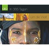 GEO Tischkalender: In 365 Tagen um die Welt. Zum Träumen über die Schönheit der Welt.