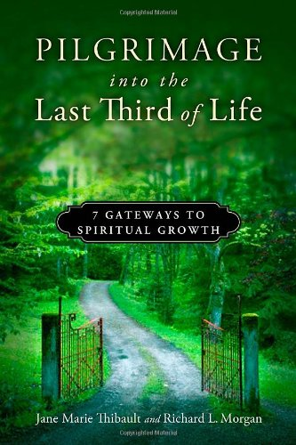 Amazon.com: Pilgrimage into the Last Third of Life: 7 Gateways to Spiritual Growth (9780835811170): Jane Marie Thibault, Richard L Morgan: Books