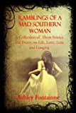 Ramblings of a Mad Southern Woman (A Collection of Short Stories and Poetry on Life, Love, Loss and Longing)