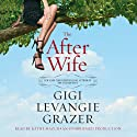 The After Wife: A Novel (       UNABRIDGED) by Gigi Levangie Grazer Narrated by Kathe Mazur