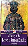 A History of the Eastern Roman Empire - Book III of III (Illustrated)