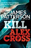 James Patterson Kill Alex Cross: (Alex Cross 18)
