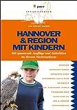 Hannover & Region mit Kindern: 400 spannende Ausflüge und Aktivitäten im Herzen Niedersachsens