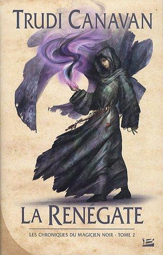 Les Chroniques du magicien noir, Tome 2 : La renégate