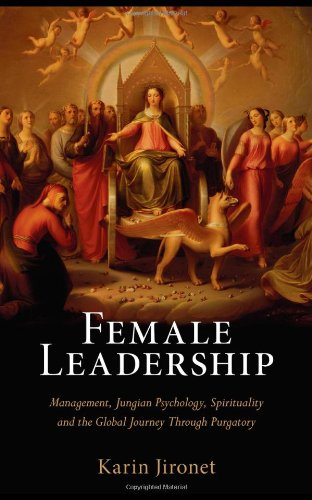 Female Leadership: Management, Jungian Psychology, Spirituality And The Global Journey Through Purgatory