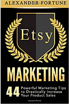 Etsy Marketing:44 Powerful Marketing Tips To Drastically Increase Your Product Sales