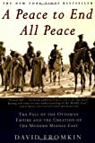 Peace to End All Peace: The Fall of the Ottoman Empire and the Creation of the Modern Middle East (0805068848) by Fromkin, David