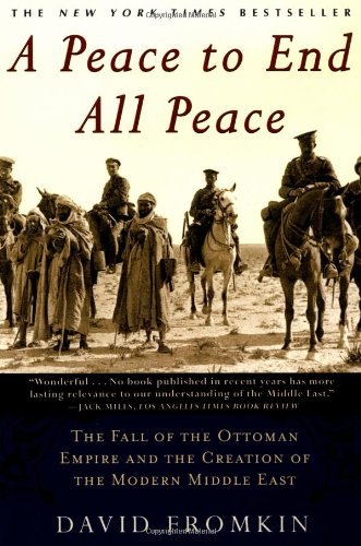 A Peace to End All Peace: The Fall of the Ottoman Empire...