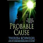Probable Cause | Theresa Schwegel