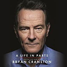 A Life in Parts Audiobook by Bryan Cranston Narrated by Bryan Cranston