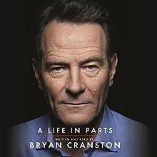 A Life in Parts | Livre audio Auteur(s) : Bryan Cranston Narrateur(s) : Bryan Cranston