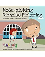 Nose Picking Nicholas Pickering: The Boy Who Wouldn't Stop Picking His Nose (Monstrous Morals)
