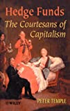 Hedge Funds: Courtesans of Capitalism (0471899739) by Temple, Peter
