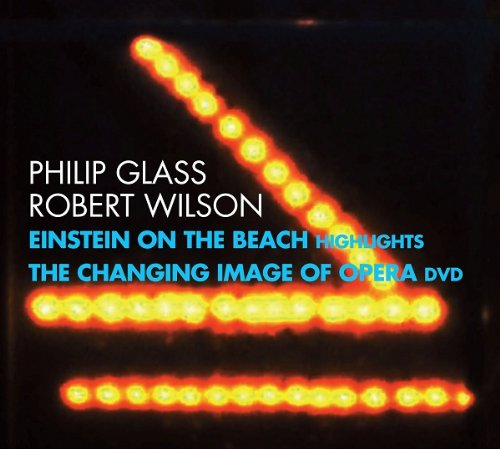 Glass Wilson: Einstein on the Beach, Highlights Changing Image of Opera by Philip Glass, Robert Wilson, Michael Riesman, Philip Glass Ensemble and Lucinda Childs