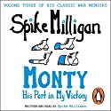 Monty: His Part in My Victory Audiobook by Spike Milligan Narrated by Spike Milligan