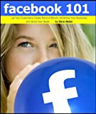 Facebook 101: Let Your Customers Create Word of Mouth, Advertise Your Business, and Grow Your Sales
