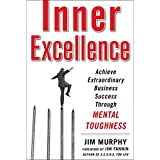 Inner Excellence: Achieve Extraordinary Business Success through Mental Toughnessby Jim Murphy