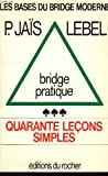 img - for Bridge pratique: 40 lecons simples (Les Bases du bridge moderne) (French Edition) book / textbook / text book