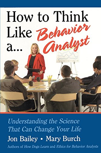 How to Think Like a Behavior Analyst: Understanding the...