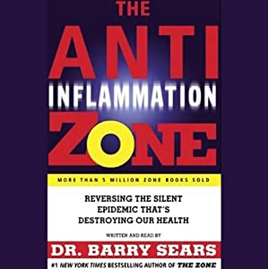 The Anti-Inflammation Zone: Reversing the Silent Epidemic That's Destroying Our Health | [Barry Sears]