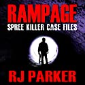 Rampage: Spree Killer Case Files (       UNABRIDGED) by RJ Parker Narrated by Beth MacEwan