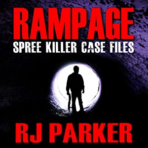 Rampage: Spree Killer Case Files | [RJ Parker]