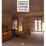"""Simple Living: Einfach, reduziert und puristisch wohnen -von """"Thomas Drexel"""""""
