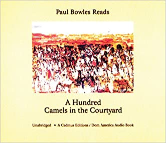 Paul Bowles Reads a Hundred Camels in the Courtyard