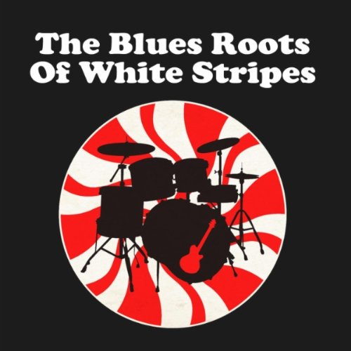 The Blues Roots Of White Stripes