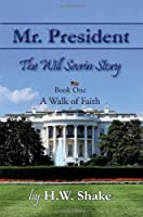 Mr. President - The Will Sevrin Story: Book One: A Walk of Faith