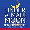 Under a Maui Moon: A Hideaway Novel, Book One (       UNABRIDGED) by Robin Jones Gunn Narrated by Deborah Marlowe