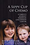 img - for A Sippy Cup of Chemo: A Family's Journey Through Childhood Cancer book / textbook / text book