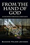 From the Hand of God: As Dictated Through Christ Jesus