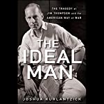 The Ideal Man: The Tragedy of Jim Thompson and the American Way of War | Joshua Kurlantzick