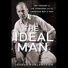 The Ideal Man: The Tragedy of Jim Thompson and the American Way of War | Livre audio Auteur(s) : Joshua Kurlantzick Narrateur(s) : Josh Clark