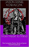 From Heart to Mind: The Complete Poetic Works of Jason Daniel Kowalczyk