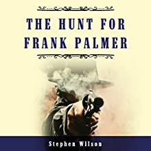 The Hunt for Frank Palmer: A Western Story of Action and Adventure: The Frank Palmer Stories, Book 2 Audiobook by Stephen Wilson Narrated by J. Scott Bennett