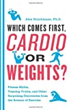 51nCOZ9qbyL. SL160  Which Comes First, Cardio or Weights?: Fitness Myths, Training Truths, and Other Surprising Discoveries from the Science of Exercise