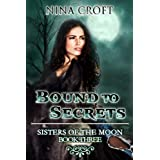 Bound to Secrets (Sisters of the Moon Book 3) ~ Nina Croft