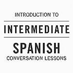 Intro to Intermediate Spanish Conversation Lessons |  Audible, Inc.