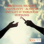Richness, wealth and plenty - achieve and get it through hypnosis | Michael Bauer