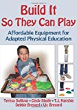 img - for Build It So They Can Play: Affordable Equipment for Adapted Physical Education book / textbook / text book