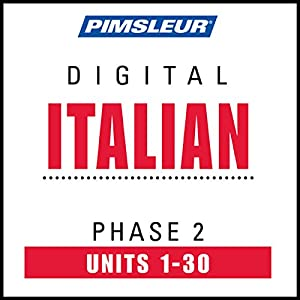Italian Phase 2, Units 1-30: Learn to Speak and Understand Italian with Pimsleur Language Programs | [ Pimsleur]