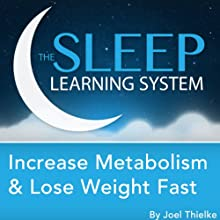 Increase Metabolism and Lose Weight Fast, Guided Meditation and Affirmations (Sleep Learning System)  by Joel Thielke Narrated by Joel Thielke
