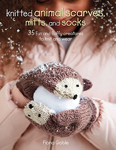 Knitted animal scarves, gloves and socks: 35 fun and fluffy creatures to knit and wear