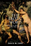 The Erotic Word: Sexuality, Spirituality, and the Bible
