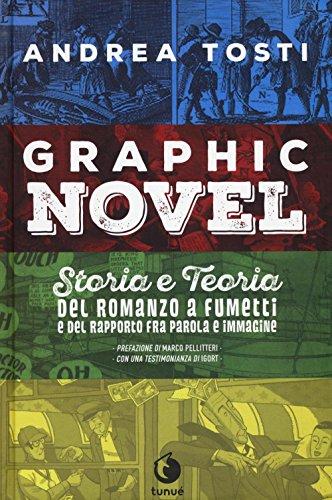 Graphic novel. Storia e teoria del romanzo a fumetti e del rapporto fra parola e immagine