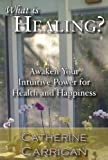 img - for What Is Healing? Awaken Your Intuitive Power for Health and Happiness book / textbook / text book