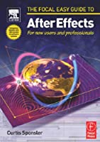 Focal Easy Guide to After Effects: For new users and professionals Front Cover